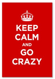 Keep Calm & Go Crazy